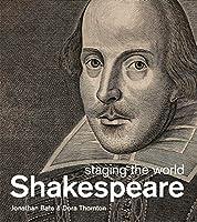 Shakespeare: Staging the World. Jonathon Bate and Dora Thornton