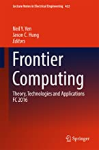 Frontier Computing: Theory, Technologies and Applications FC 2016 (Lecture Notes in Electrical Engineering Book 422)