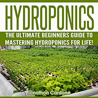 Hydroponics: The Ultimate Beginners Guide to Mastering Hydroponics for Life!  cover art