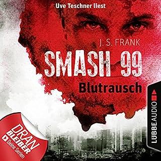 Blutrausch     Smash99 1              Autor:                                                                                                                                 J. S. Frank                               Sprecher:                                                                                                                                 Uve Teschner                      Spieldauer: 3 Std. und 11 Min.     189 Bewertungen     Gesamt 4,3