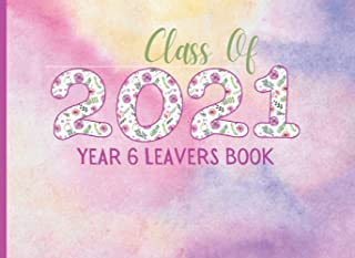 Class Of 2021: Year 6 Leavers Book   End Of School Signing & Message Book For Your Classmates To Write In