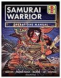 Samurai Warrior Operations Manual: Daily Life * Fighting Tactics * Religion * Art * Weapons (Haynes Manuals)