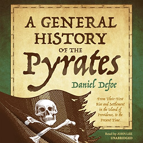 A General History of the Pyrates     From Their First Rise and Settlement in the Island of Providence, to the Present Time              By:                                                                                                                                 Daniel Defoe                               Narrated by:                                                                                                                                 John Lee                      Length: 12 hrs and 10 mins     Not rated yet     Overall 0.0