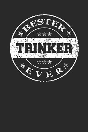 Bester Trinker Ever: A5 Blanko • Notebook • Notizbuch • Taschenbuch • Journal • Tagebuch - Ein lustiges Geschenk für die Besten Männer Der Welt