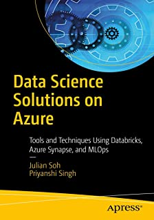 Data Science Solutions on Azure: Tools and Techniques Using Databricks, Azure Synapse, and MLOps