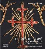 Le Trésor brodé de la cathédrale du Puy-en-Velay: Chefs-d'oeuvre de la collection Cougard-Fruman: 61...