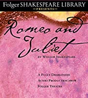 Romeo and Juliet: The Fully Dramatized Audio Edition (Folger Shakespeare Library Presents)
