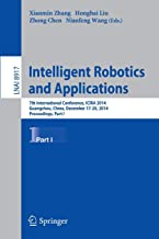 Intelligent Robotics and Applications: 7th International Conference, ICIRA 2014, Guangzhou, China, December 17-20, 2014, Proceedings, Part I (Lecture Notes in Computer Science)