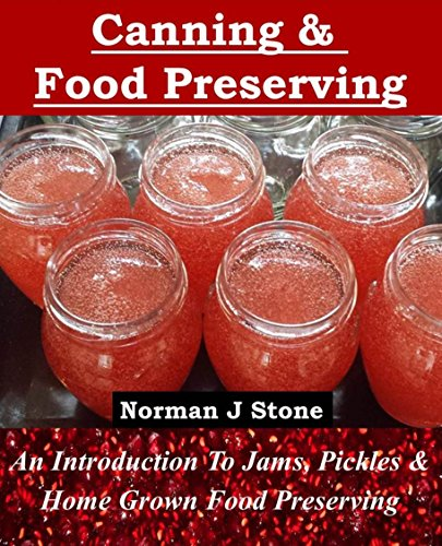 Canning and Food Preserving: An Introduction To Jams Pickles and Home-Grown Food Preserving (Food Preservation) by [Norman J Stone]