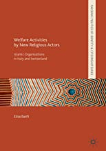 Welfare Activities by New Religious Actors: Islamic Organisations in Italy and Switzerland (Palgrave Politics of Identity ...