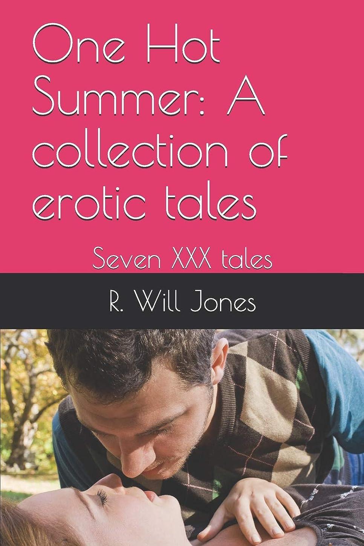 クローンかご報復One Hot Summer: A collection of erotic tales: Seven XXX tales