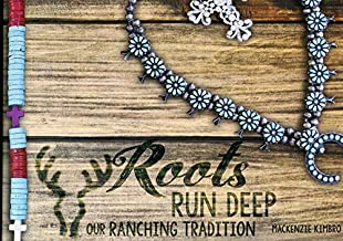 Roots Run Deep Our Ranching Tradition by Mackenzie Kimbro (2015-05-04)