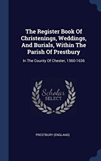 The Register Book Of Christenings, Weddings, And Burials, Within The Parish Of Prestbury: In The County Of Chester, 1560-1636