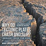 Why Do Tectonic Plates Crash and Slip? Geology Book for Kids Children's Earth Sciences Books