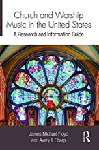 Church and Worship Music in the United States: A Research and Information Guide (Routledge Music Bibliographies)