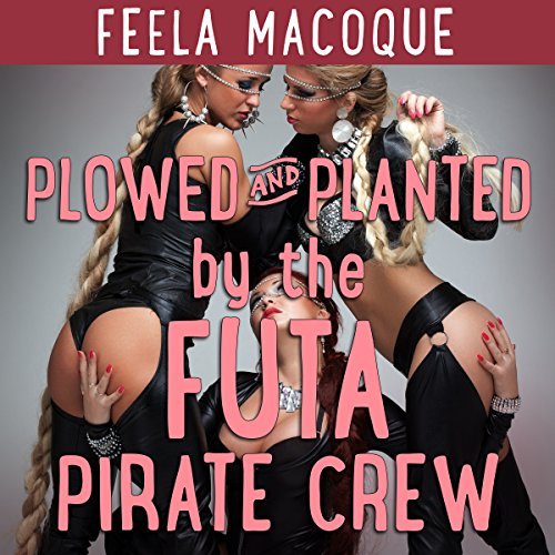 Plowed and Planted by the Futa Pirate Crew                   By:                                                                                                                                 Feela Macoque                               Narrated by:                                                                                                                                 Ruby Rivers                      Length: 33 mins     1 rating     Overall 4.0