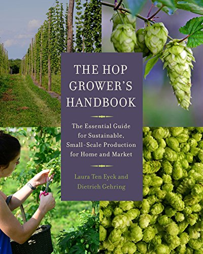 The Hop Growers Handbook: The Essential Guide for Sustainable, Small-Scale Production for Home and Market (English Edition)