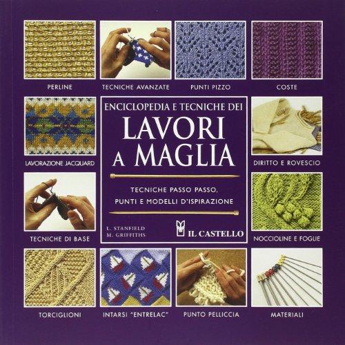 Enciclopedia e tecniche dei lavori a maglia. Ediz. illustrata