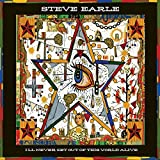 Songtexte von Steve Earle - I'll Never Get Out of This World Alive