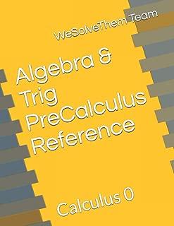 Algebra & Trig PreCalculus Reference: Calculus 0