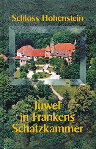 Schloss Hohenstein Juwel in Frankens Schatzkammer