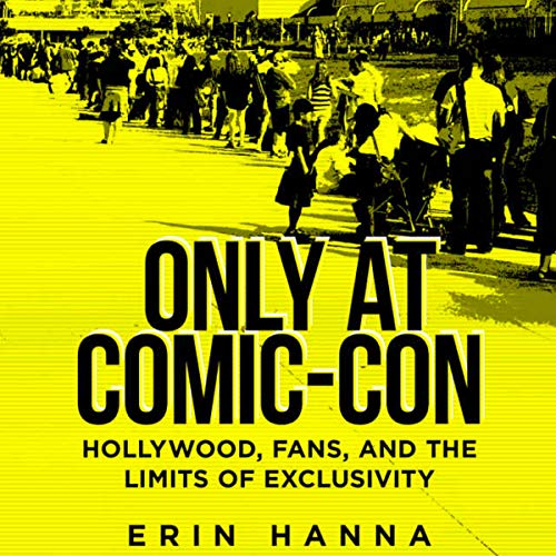 Only at Comic-Con: Hollywood, Fans, and the Limits of Exclusivity cover art