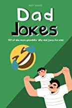 Dad Jokes: 101 Of The Most Splendidly Silly Dad Jokes For Kids - The Perfect Christmas Gift or Father's Day Present (Updat...