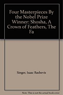 Four Masterpieces By the Nobel Prize Winner: Shosha, A Crown of Feathers, The Fa
