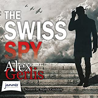 The Swiss Spy                   By:                                                                                                                                 Alex Gerlis                               Narrated by:                                                                                                                                 Stephen Critchlow                      Length: 12 hrs and 36 mins     70 ratings     Overall 4.2