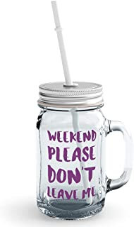 Clear Mason Jar-Weekend Please Dont Leave Me Relax Cuddle Glass Jar With Straws