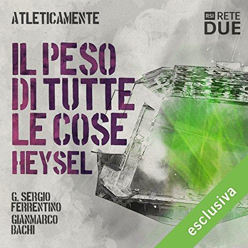 Il peso di tutte le cose - Heysel (Atleticamente)  Audiolibri