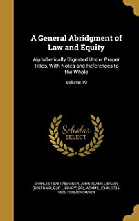 A General Abridgment of Law and Equity: Alphabetically Digested Under Proper Titles, with Notes and References to the Whole; Volume 19