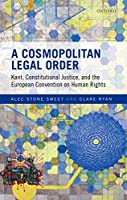 A Cosmopolitan Legal Order: Kant, Constitutional Justice, and the European Convention on Human Rights