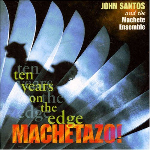Machetazo!: 10 Years on the Edge by John Santos & the Machete Ensemble (1998-03-24)
