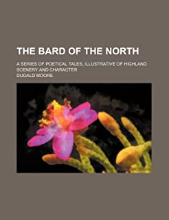 The Bard of the North; A Series of Poetical Tales, Illustrative of Highland Scenery and Character