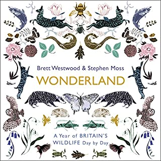 Wonderland     A Year of Britain's Wildlife, Day by Day              By:                                                                                                                                 Brett Westwood,                                                                                        Stephen Moss                               Narrated by:                                                                                                                                 Brett Westwood,                                                                                        Stephen Moss                      Length: 15 hrs and 18 mins     51 ratings     Overall 4.7