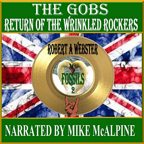 The Gobs : Return of the Wrinkled Rockers     Fossils, Book 2              By:                                                                                                                                 Robert A. Webster                               Narrated by:                                                                                                                                 Mike McAlpine                      Length: 8 hrs and 17 mins     Not rated yet     Overall 0.0