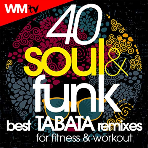 40 Soul & Funk Best Tabata Remixes For Fitness & Workout (20 Sec. Work and 10 Sec. Rest Cycles With Vocal Cues / High Intensity Interval Training Compilation for Fitness & Workout)