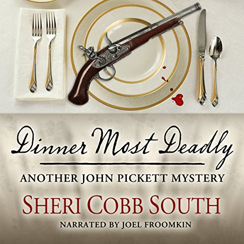Dinner Most Deadly     Another John Pickett Mystery              By:                                                                                                                                 Sheri Cobb South                               Narrated by:                                                                                                                                 Joel Froomkin                      Length: 7 hrs and 19 mins     253 ratings     Overall 4.7