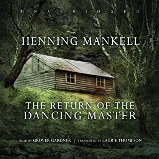 The Return of the Dancing Master                   By:                                                                                                                                 Henning Mankell                               Narrated by:                                                                                                                                 Grover Gardner                      Length: 13 hrs and 38 mins     595 ratings     Overall 4.0