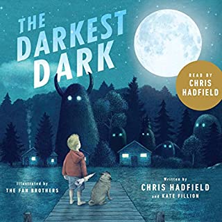The Darkest Dark                   Written by:                                                                                                                                 Chris Hadfield,                                                                                        Kate Fillion                               Narrated by:                                                                                                                                 Chris Hadfield                      Length: 34 mins     Not rated yet     Overall 0.0