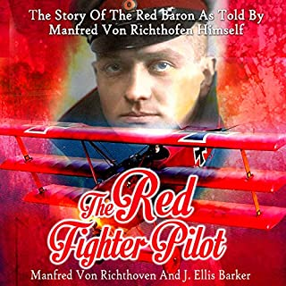 The Red Fighter Pilot     The Story of the Red Baron as Told by Manfred Von Richthofen Himself              By:                                                                                                                                 Manfred Von Richthofen,                                                                                        J. Ellis Barker - translator                               Narrated by:                                                                                                                                 Paul Stefano                      Length: 2 hrs and 45 mins     23 ratings     Overall 4.2