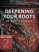 Deepening Your Roots in God's Family: A Course in Personal Discipleship to Strengthen Your Walk with God (The 2:7 Series)