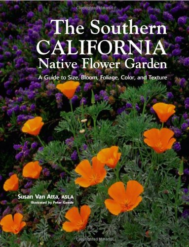 Southern California Native Flower Garden: A Guide to Size, Bloom, Foliage,...