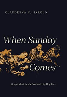 When Sunday Comes: Gospel Music in the Soul and Hip-Hop Eras (Music in American Life)