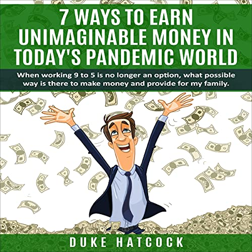 Download Seven Ways to Earn Unimaginable Money in Today's Pandemic World: When Working 9 to 5 Is No Longer audio book