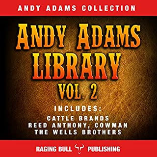 Andy Adams Library Vol 2                   By:                                                                                                                                 Andy Adams,                                                                                        Raging Bull Publishing                               Narrated by:                                                                                                                                 George Utley                      Length: 21 hrs and 48 mins     1 rating     Overall 5.0