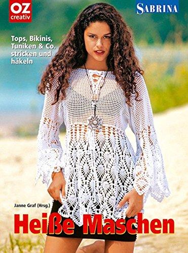 Sabrina. Heiße Maschen: Tops, Bikinis, Tuniken & Co. stricken und häkeln