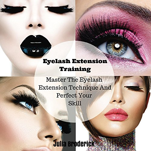 Eyelash Extension Training: Master The Eyelash Extension Technique And Perfect Your Skill (The Art Of Eyelash Extensions, Training Book And Guide 1) (English Edition)
