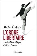 L'ordre libertaire: La vie philosophique d'Albert Camus Format Kindle